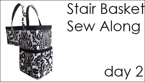 Stair Basket Sew Along – Day 2!