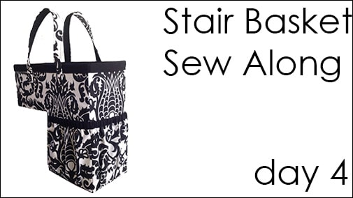 Stair Basket Sew Along -Day 4