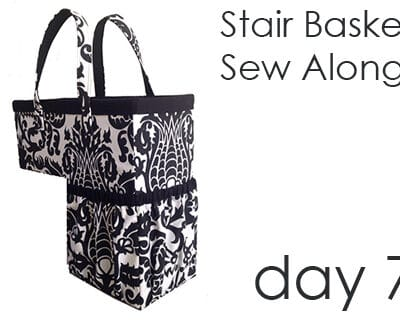 Day 7!  Stair Basket Sew Along!